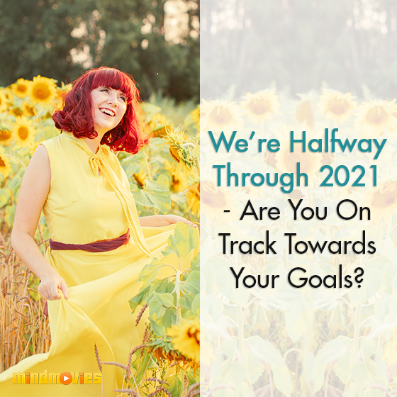 We're Halfway Through 2021 - Are You On Track Towards Your Goals?