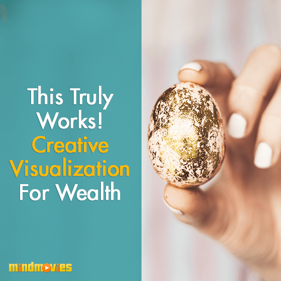 This Truly Works! Creative Visualization For Wealth