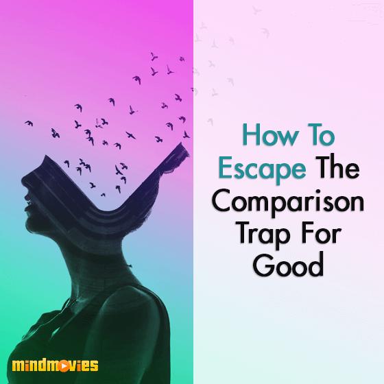 How To Escape The Comparison Trap For Good