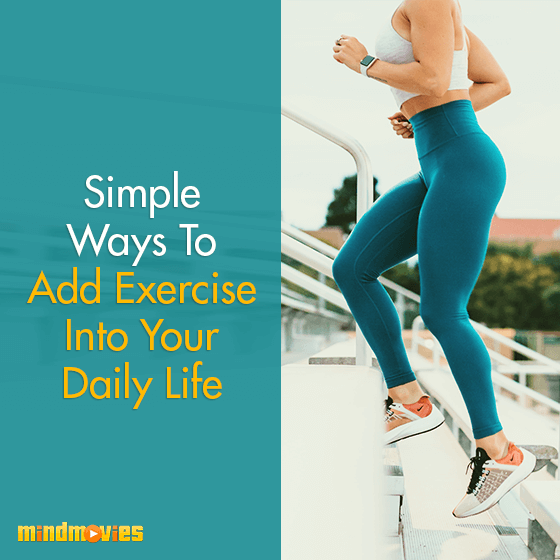 Simple Ways To Add Exercise Into Your Daily Life