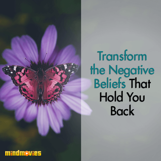 Transform the Negative Beliefs That Hold You Back