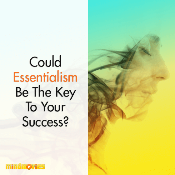 Could Essentialism Be The Key To Your Success?