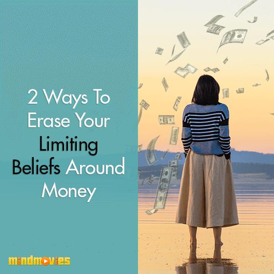 2 Ways To Erase Your Limiting Beliefs Around Money