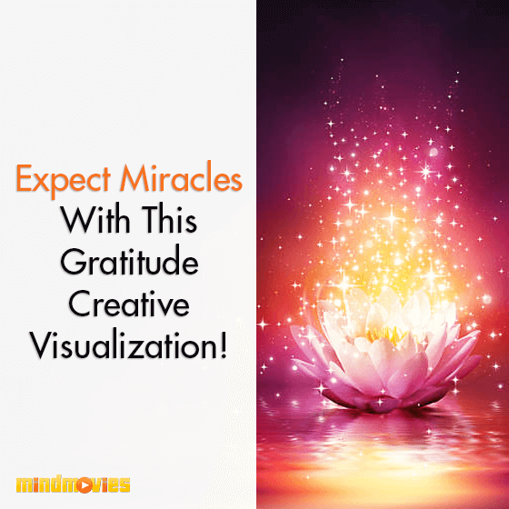 Expect Miracles With This Gratitude Creative Visualization!
