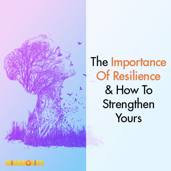 The Importance Of Resilience & How To Strengthen Yours