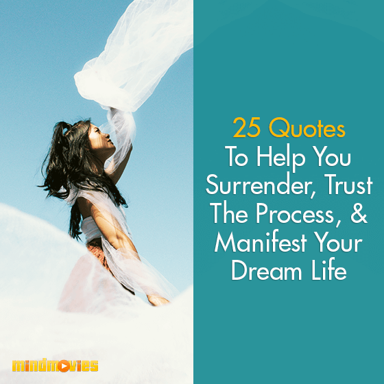 25 Quotes To Help You Surrender, Trust The Process, & Manifest Your Dream Life