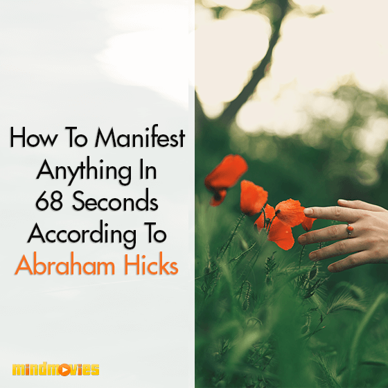 How To Manifest Anything In 68 Seconds According To Abraham Hicks