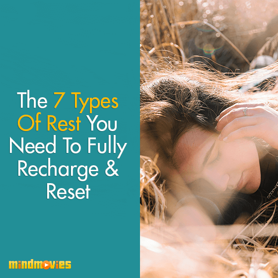 The 7 Types Of Rest You Need To Fully Recharge & Reset
