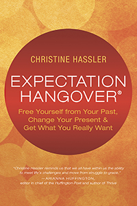 Expectation Hangover: Free Yourself From Your Past, Change Your Present, and Get What You Really Want