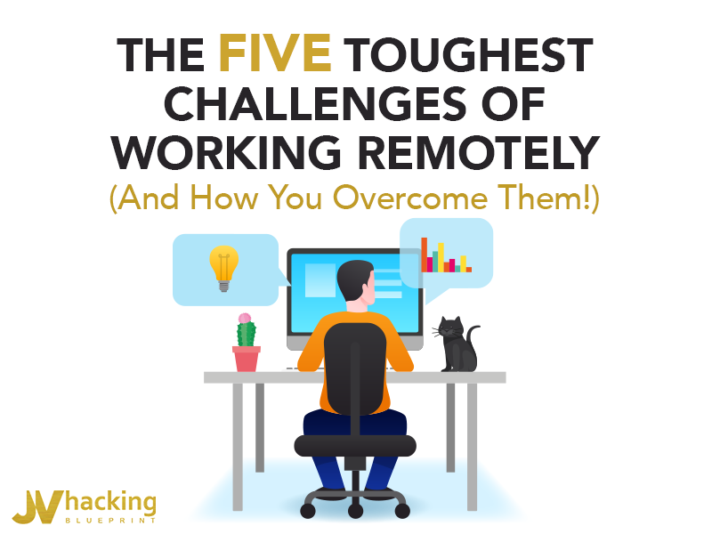 The Five Toughest Challenges Of Working Remotely (And How You Overcome Them!)
