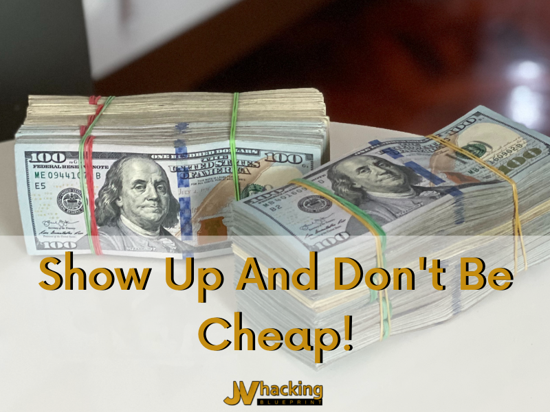 Show Up And Don't Be Cheap - Part 1!